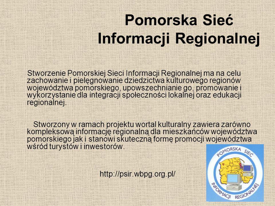 Stworzenie Pomorskiej Sieci Informacji Regionalnej ma na celu zachowanie i pielęgnowanie dziedzictwa kulturowego regionów województwa pomorskiego, upo