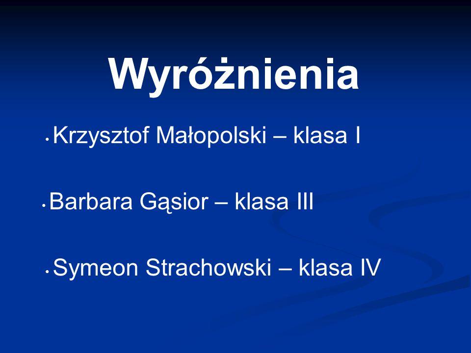 Wyróżnienia Krzysztof Małopolski – klasa I Barbara Gąsior – klasa III Symeon Strachowski – klasa IV