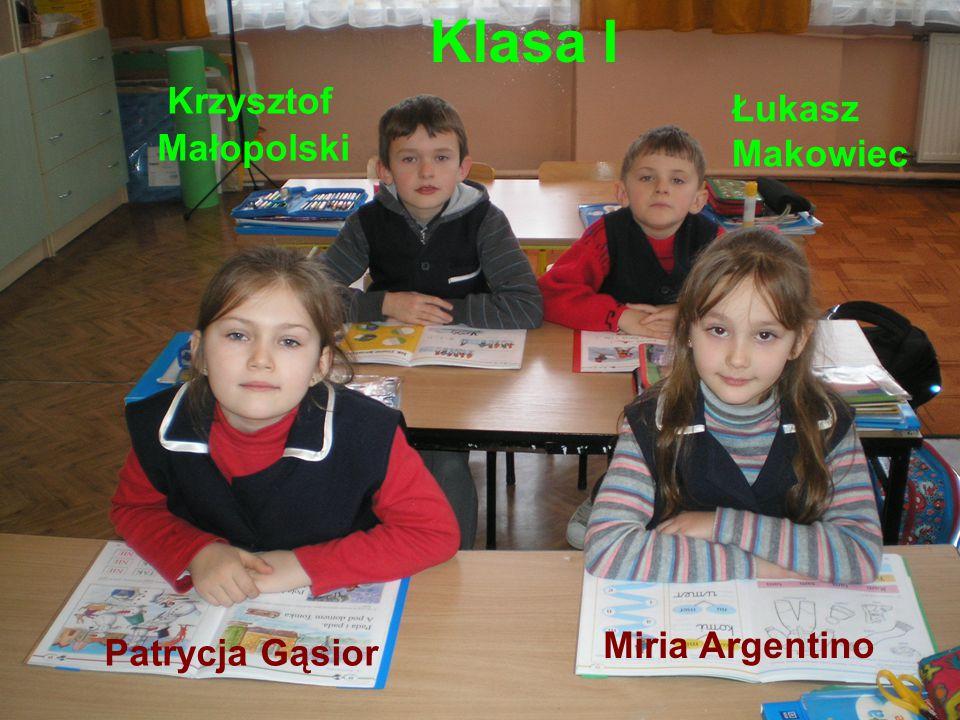 Klasa I Patrycja Gąsior Miria Argentino Łukasz Makowiec Krzysztof Małopolski