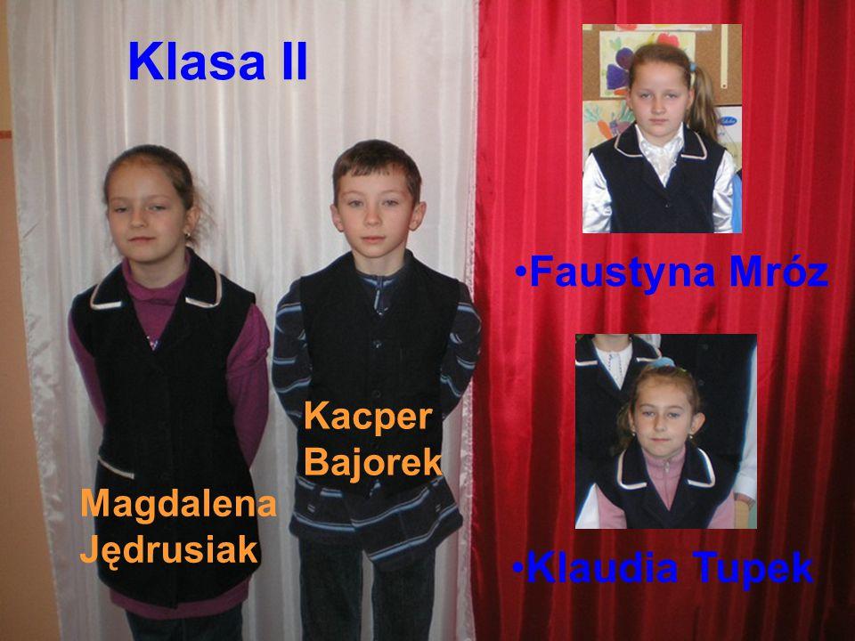 Klasa II Magdalena Jędrusiak Kacper Bajorek Faustyna Mróz Klaudia Tupek