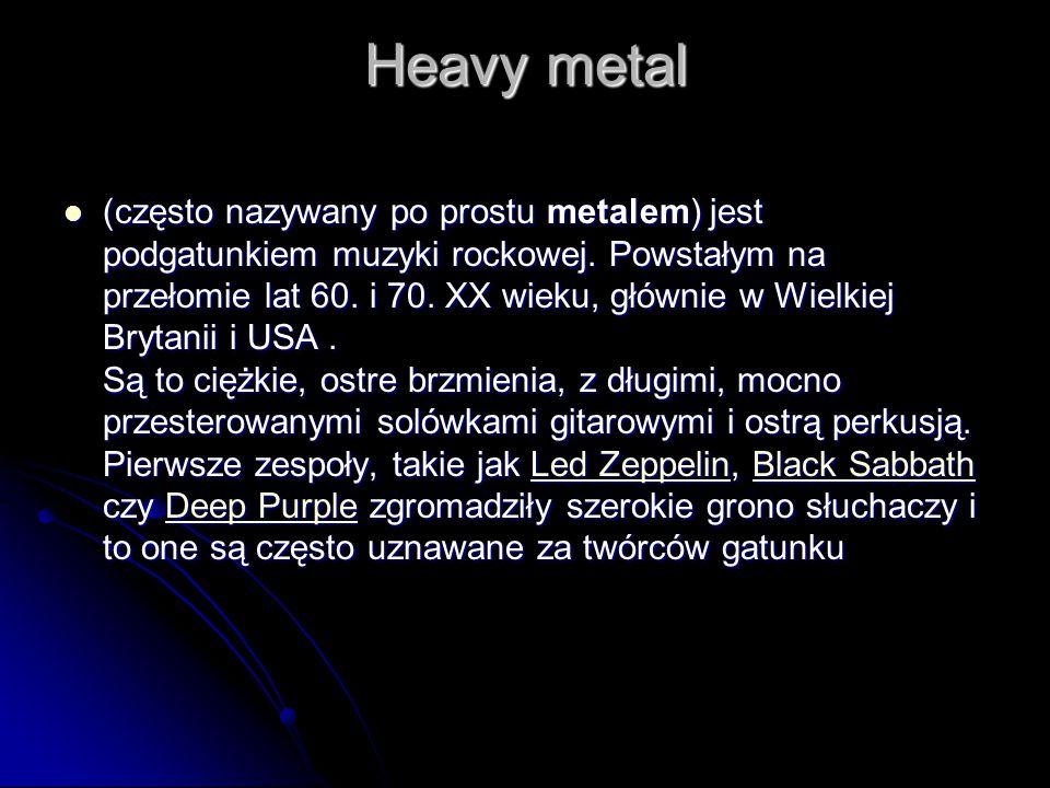 Heavy metal (często nazywany po prostu metalem) jest podgatunkiem muzyki rockowej.