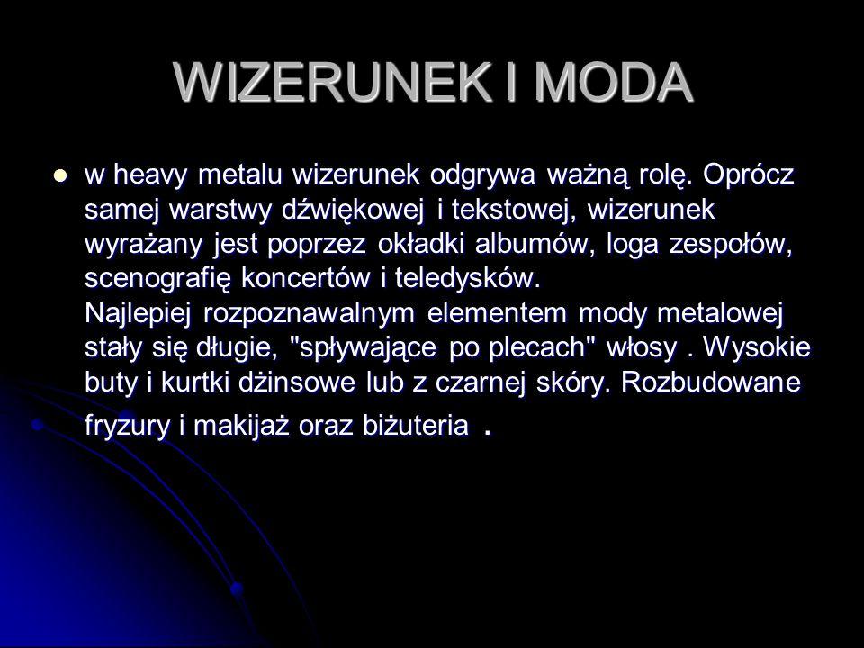 WIZERUNEK I MODA w heavy metalu wizerunek odgrywa ważną rolę. Oprócz samej warstwy dźwiękowej i tekstowej, wizerunek wyrażany jest poprzez okładki alb