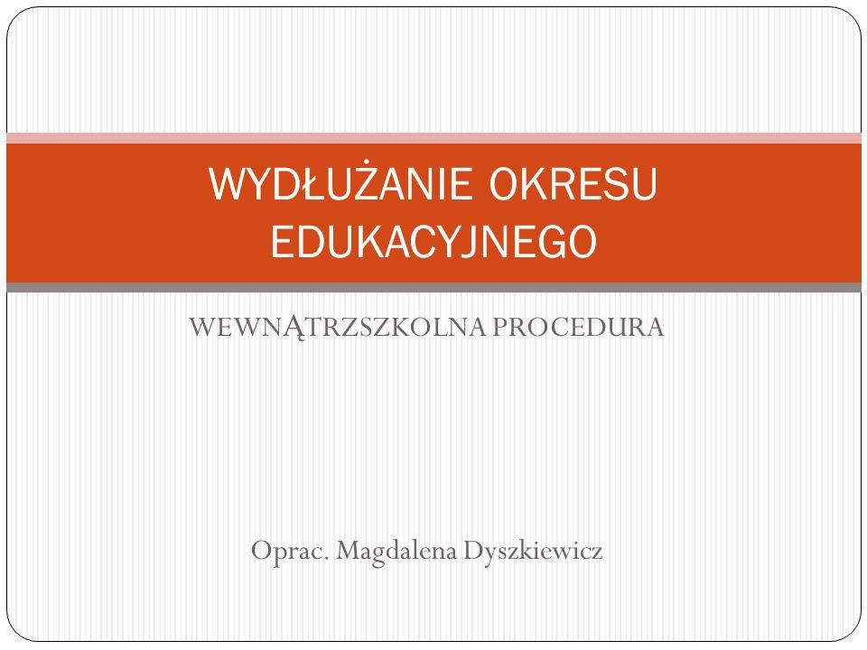 WEWN Ą TRZSZKOLNA PROCEDURA Oprac. Magdalena Dyszkiewicz WYDŁUŻANIE OKRESU EDUKACYJNEGO