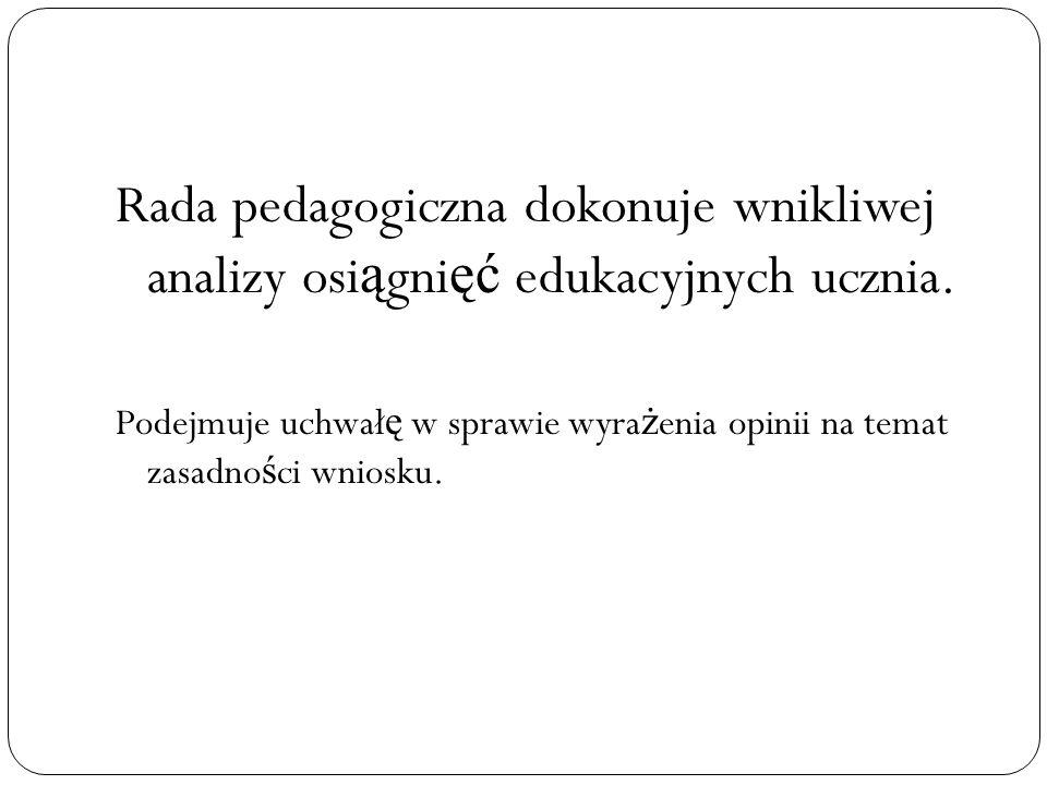 Rada pedagogiczna dokonuje wnikliwej analizy osi ą gni ęć edukacyjnych ucznia.