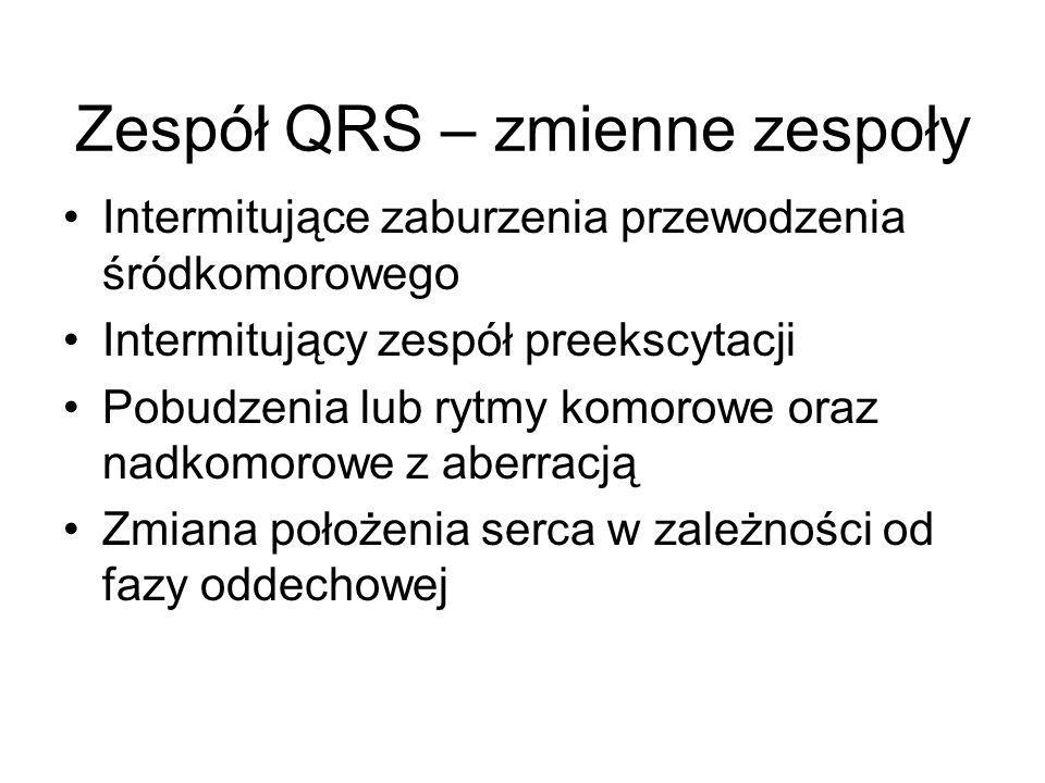 Zespół QRS – zmienne zespoły Intermitujące zaburzenia przewodzenia śródkomorowego Intermitujący zespół preekscytacji Pobudzenia lub rytmy komorowe ora