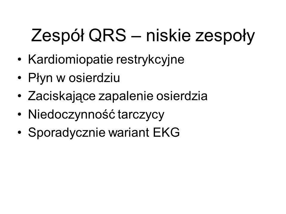 Zespół QRS – niskie zespoły Kardiomiopatie restrykcyjne Płyn w osierdziu Zaciskające zapalenie osierdzia Niedoczynność tarczycy Sporadycznie wariant E