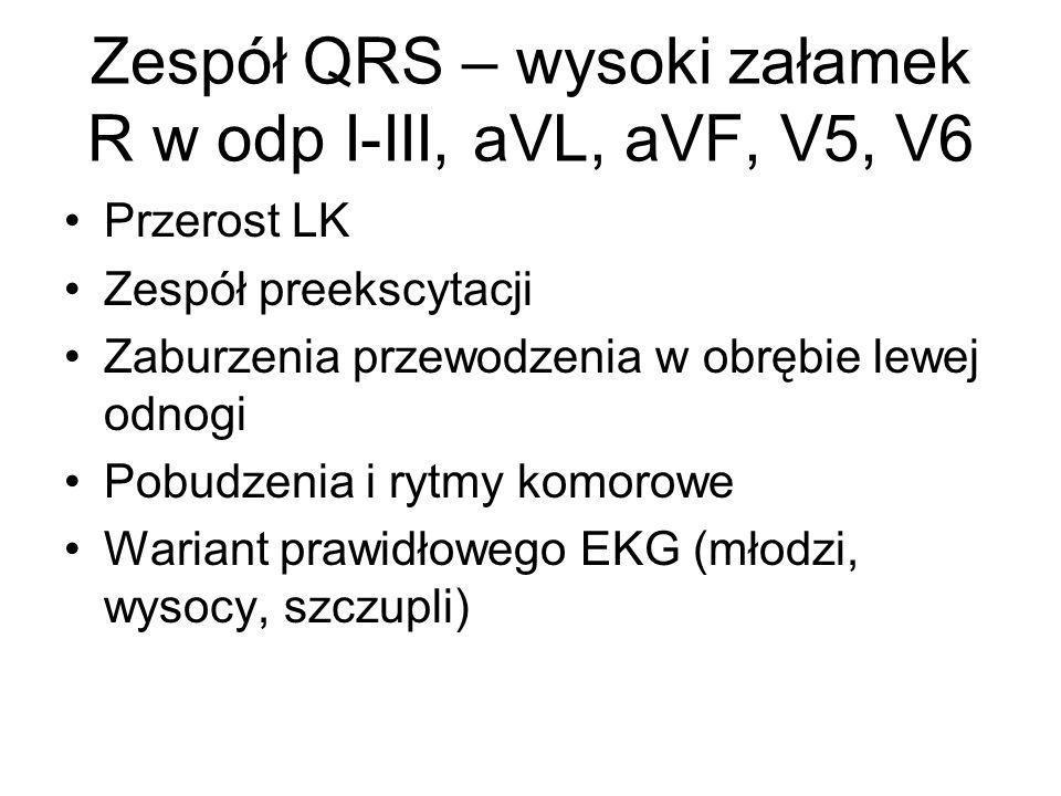 Zespół QRS – wysoki załamek R w odp I-III, aVL, aVF, V5, V6 Przerost LK Zespół preekscytacji Zaburzenia przewodzenia w obrębie lewej odnogi Pobudzenia