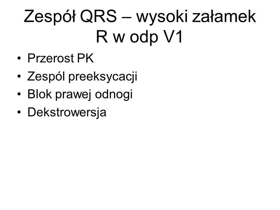 Zespół QRS – wysoki załamek R w odp V1 Przerost PK Zespól preeksycacji Blok prawej odnogi Dekstrowersja