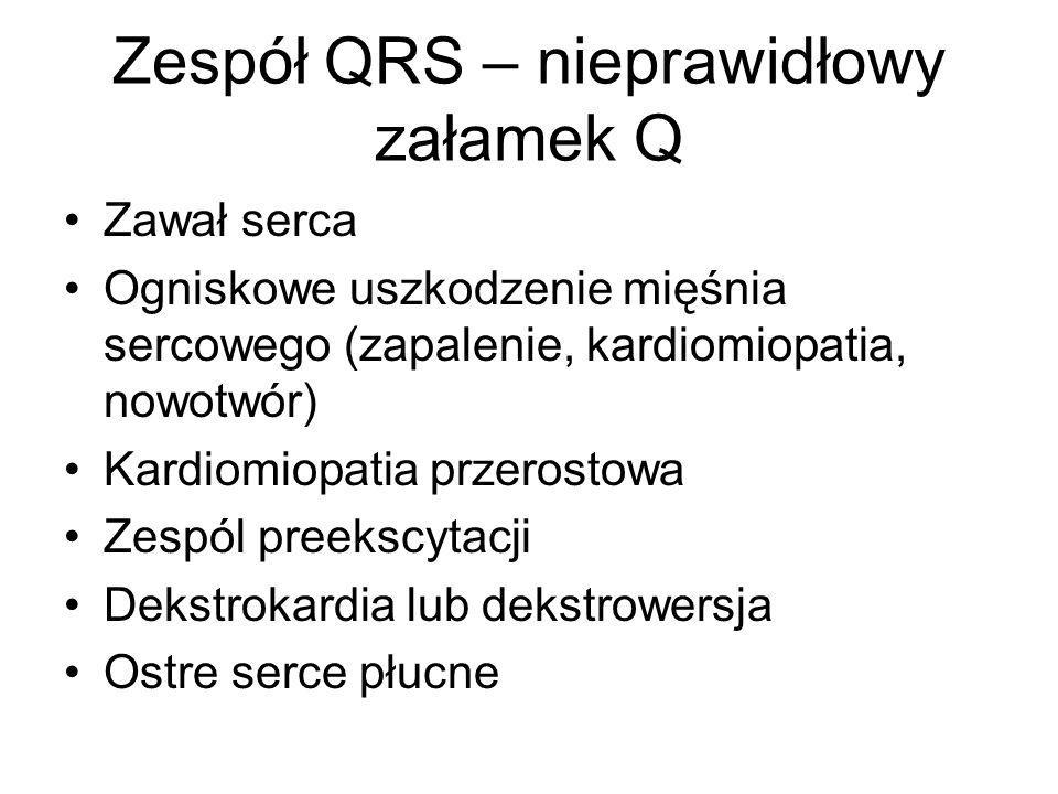Zespół QRS – nieprawidłowy załamek Q Zawał serca Ogniskowe uszkodzenie mięśnia sercowego (zapalenie, kardiomiopatia, nowotwór) Kardiomiopatia przerost