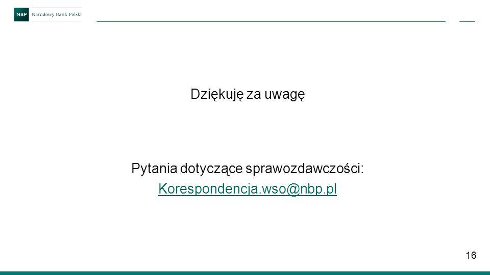 16 Dziękuję za uwagę Pytania dotyczące sprawozdawczości: Korespondencja.wso@nbp.pl
