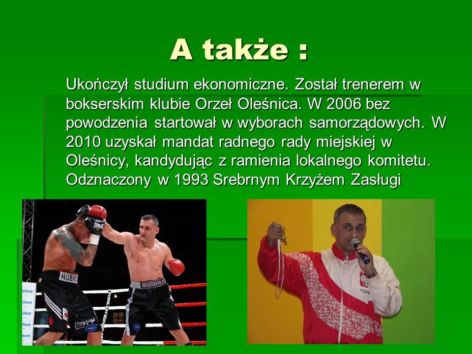 A także : Ukończył studium ekonomiczne.Został trenerem w bokserskim klubie Orzeł Oleśnica.