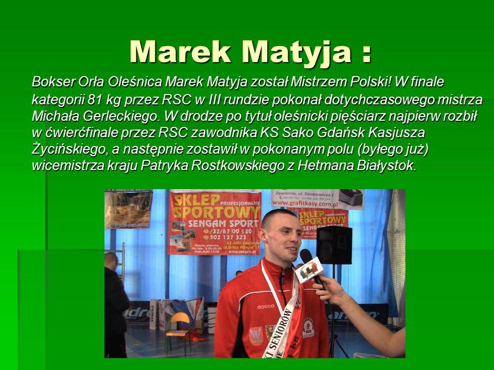 Marek Matyja : Bokser Orła Oleśnica Marek Matyja został Mistrzem Polski.