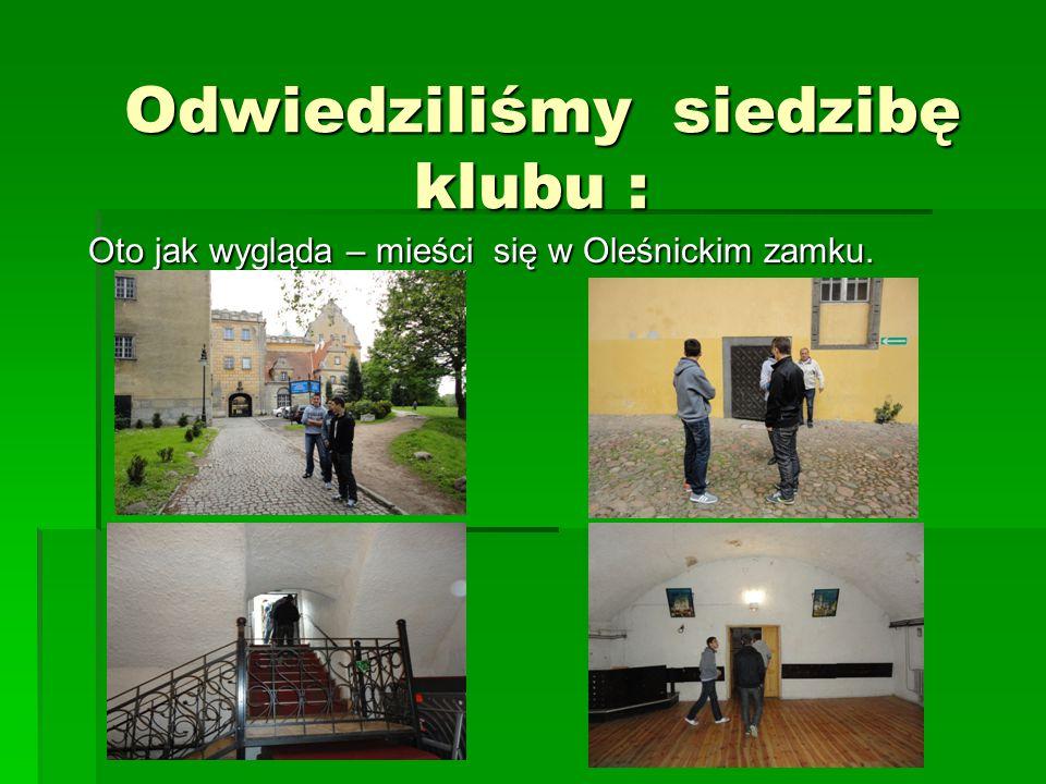 Odwiedziliśmy siedzibę klubu : Odwiedziliśmy siedzibę klubu : Oto jak wygląda – mieści się w Oleśnickim zamku.