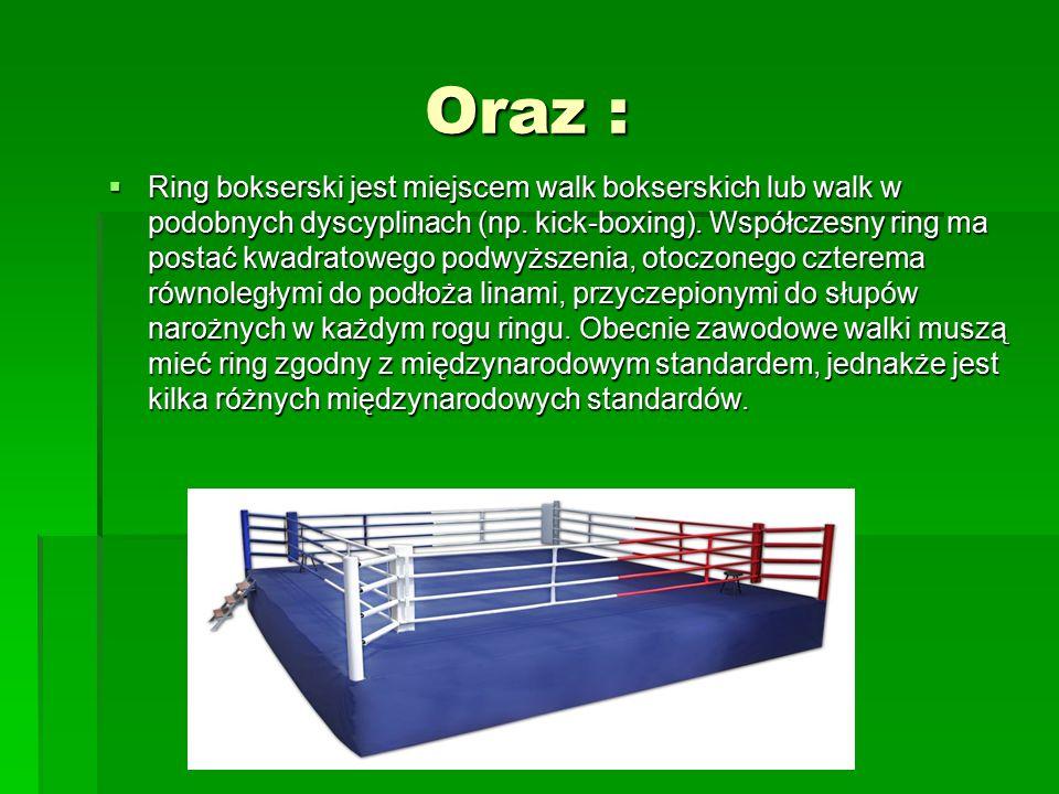 Oraz : Oraz :  Ring bokserski jest miejscem walk bokserskich lub walk w podobnych dyscyplinach (np.