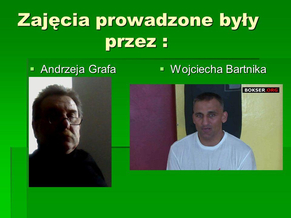 Zajęcia prowadzone były przez :  Andrzeja Grafa  Wojciecha Bartnika