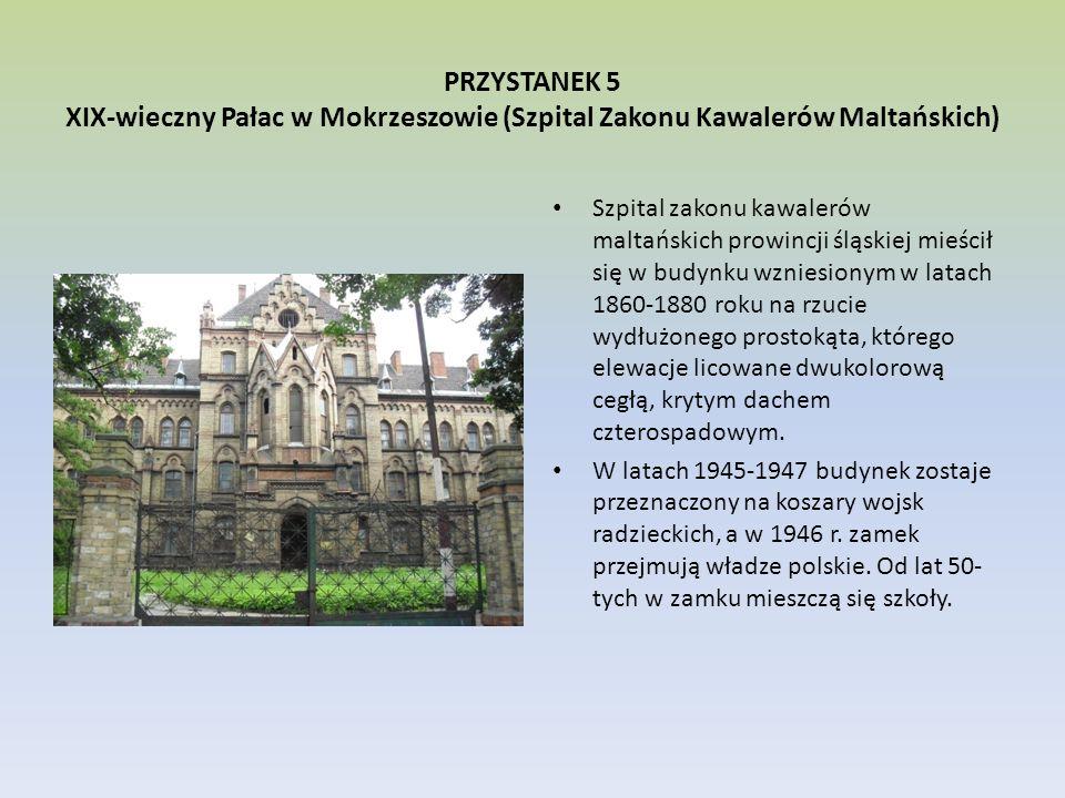 PRZYSTANEK 5 XIX-wieczny Pałac w Mokrzeszowie (Szpital Zakonu Kawalerów Maltańskich) Szpital zakonu kawalerów maltańskich prowincji śląskiej mieścił s