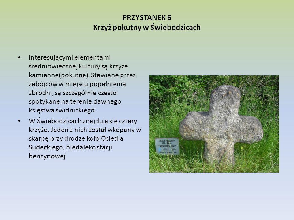 PRZYSTANEK 6 Krzyż pokutny w Świebodzicach Interesującymi elementami średniowiecznej kultury są krzyże kamienne(pokutne). Stawiane przez zabójców w mi