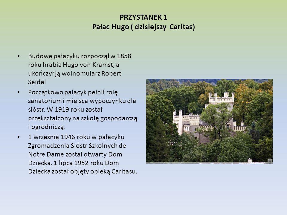 PRZYSTANEK 1 Pałac Hugo ( dzisiejszy Caritas) Budowę pałacyku rozpoczął w 1858 roku hrabia Hugo von Kramst, a ukończył ją wolnomularz Robert Seidel Po