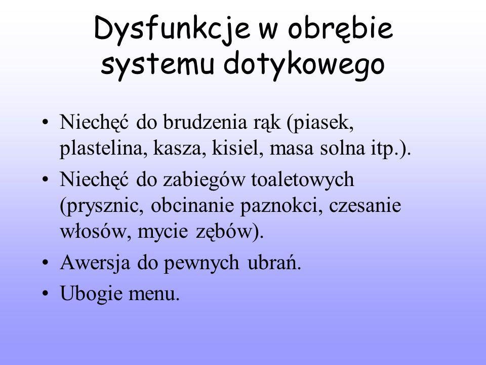 Dysfunkcje w obrębie systemu dotykowego Niechęć do brudzenia rąk (piasek, plastelina, kasza, kisiel, masa solna itp.).
