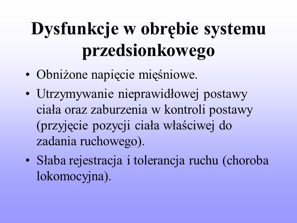 Dysfunkcje w obrębie systemu przedsionkowego Obniżone napięcie mięśniowe.