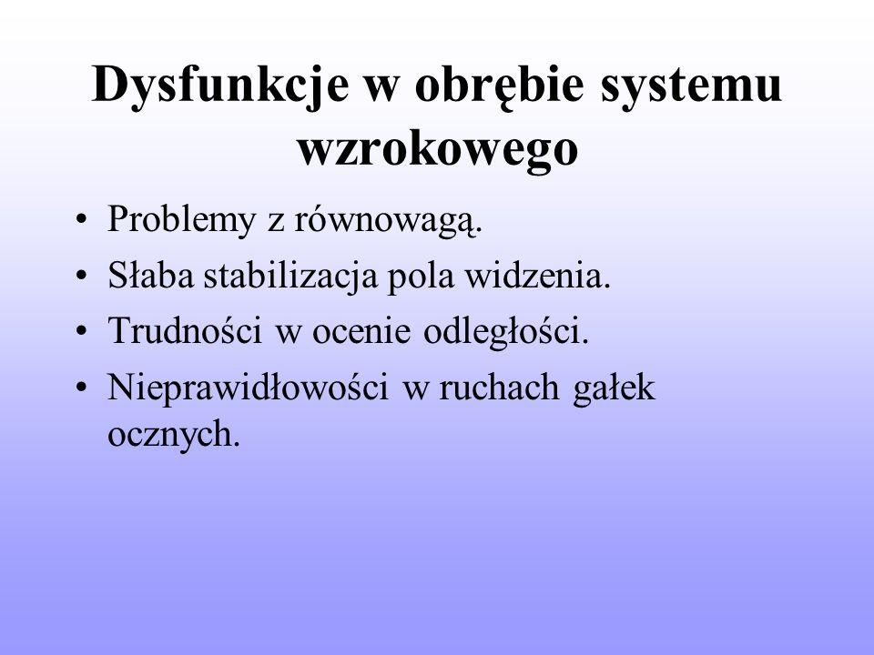 Dysfunkcje w obrębie systemu wzrokowego Problemy z równowagą.