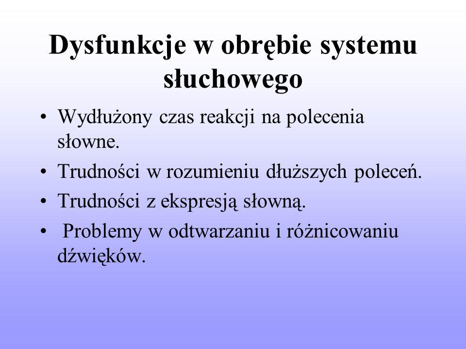 Dysfunkcje w obrębie systemu słuchowego Wydłużony czas reakcji na polecenia słowne.
