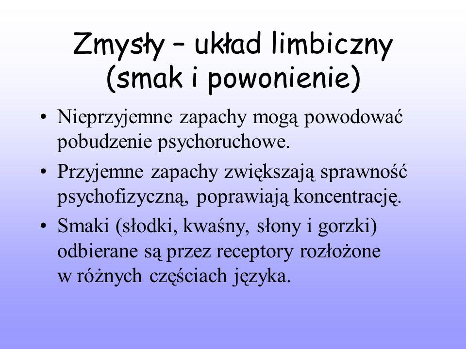 Zmysły – układ limbiczny (smak i powonienie) Nieprzyjemne zapachy mogą powodować pobudzenie psychoruchowe.