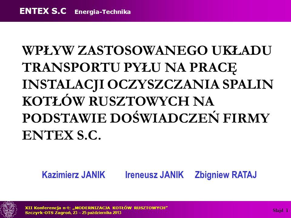 Kazimierz JANIK Ireneusz JANIK Zbigniew RATAJ WPŁYW ZASTOSOWANEGO UKŁADU TRANSPORTU PYŁU NA PRACĘ INSTALACJI OCZYSZCZANIA SPALIN KOTŁÓW RUSZTOWYCH NA