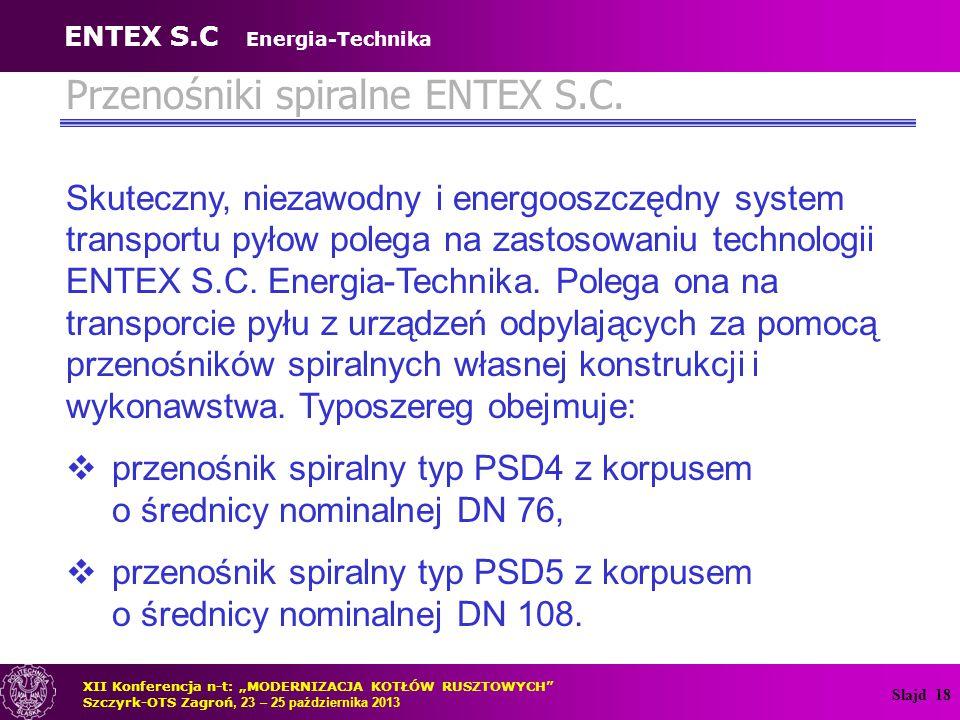 Slajd 18 Przenośniki spiralne ENTEX S.C. Skuteczny, niezawodny i energooszczędny system transportu pyłow polega na zastosowaniu technologii ENTEX S.C.