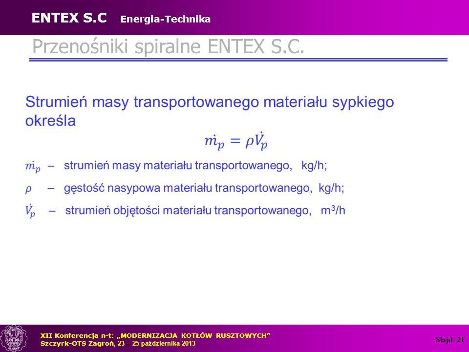 """Slajd 21 Przenośniki spiralne ENTEX S.C. XII Konferencja n-t: """"MODERNIZACJA KOTŁÓW RUSZTOWYCH"""" Szczyrk-OTS Zagroń, 23 – 25 października 2013 ENTEX S.C"""