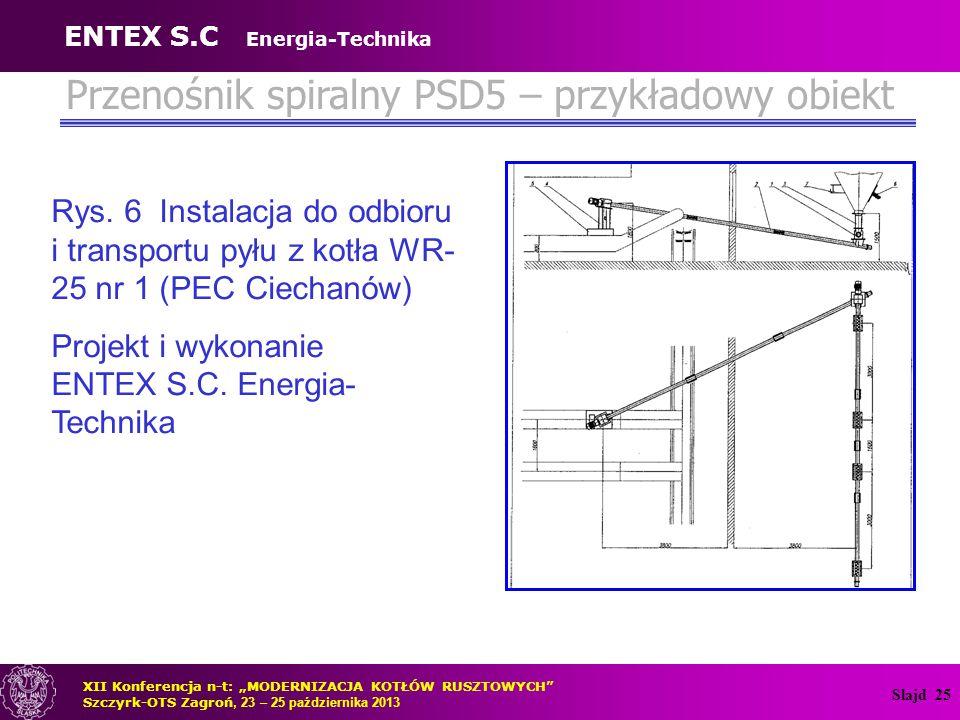 Slajd 25 Przenośnik spiralny PSD5 – przykładowy obiekt Rys. 6 Instalacja do odbioru i transportu pyłu z kotła WR- 25 nr 1 (PEC Ciechanów) Projekt i wy