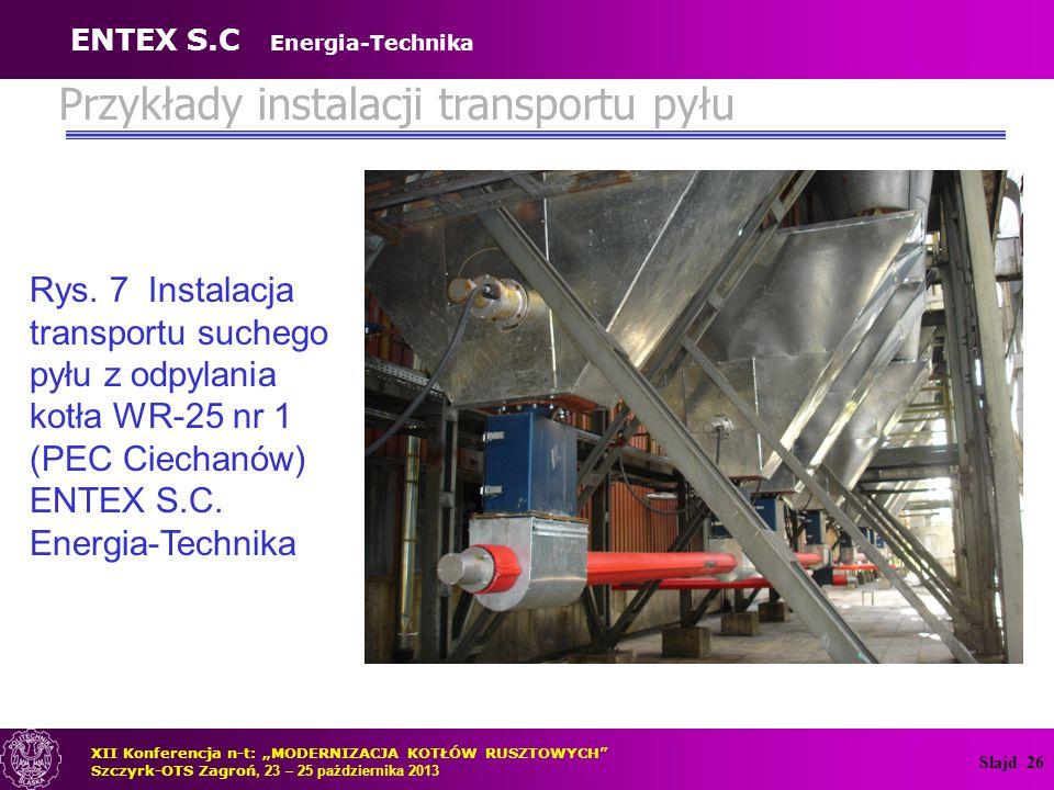 """Slajd 26 Rys. 7 Instalacja transportu suchego pyłu z odpylania kotła WR-25 nr 1 (PEC Ciechanów) ENTEX S.C. Energia-Technika XII Konferencja n-t: """"MODE"""