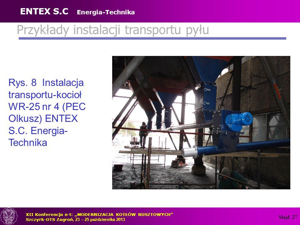 """Slajd 27 Rys. 8 Instalacja transportu-kocioł WR-25 nr 4 (PEC Olkusz) ENTEX S.C. Energia- Technika XII Konferencja n-t: """"MODERNIZACJA KOTŁÓW RUSZTOWYCH"""