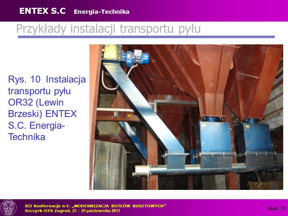 """Slajd 29 Rys. 10 Instalacja transportu pyłu OR32 (Lewin Brzeski) ENTEX S.C. Energia- Technika XII Konferencja n-t: """"MODERNIZACJA KOTŁÓW RUSZTOWYCH"""" Sz"""