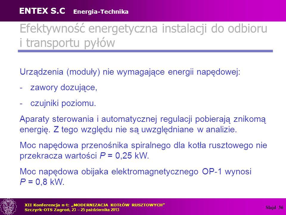 Slajd 36 Efektywność energetyczna instalacji do odbioru i transportu pyłów Urządzenia (moduły) nie wymagające energii napędowej: -zawory dozujące, -cz