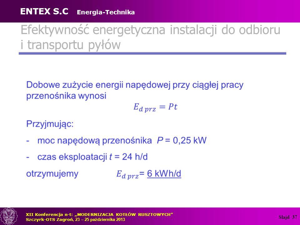 """Slajd 37 Efektywność energetyczna instalacji do odbioru i transportu pyłów XII Konferencja n-t: """"MODERNIZACJA KOTŁÓW RUSZTOWYCH"""" Szczyrk-OTS Zagroń, 2"""