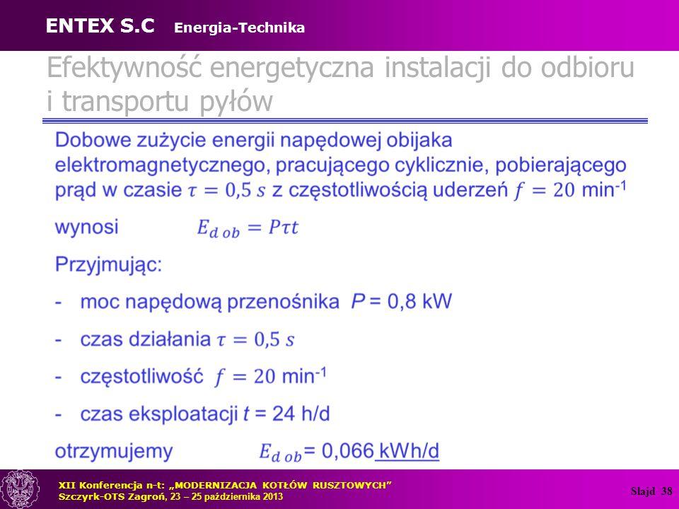 """Slajd 38 Efektywność energetyczna instalacji do odbioru i transportu pyłów XII Konferencja n-t: """"MODERNIZACJA KOTŁÓW RUSZTOWYCH"""" Szczyrk-OTS Zagroń, 2"""