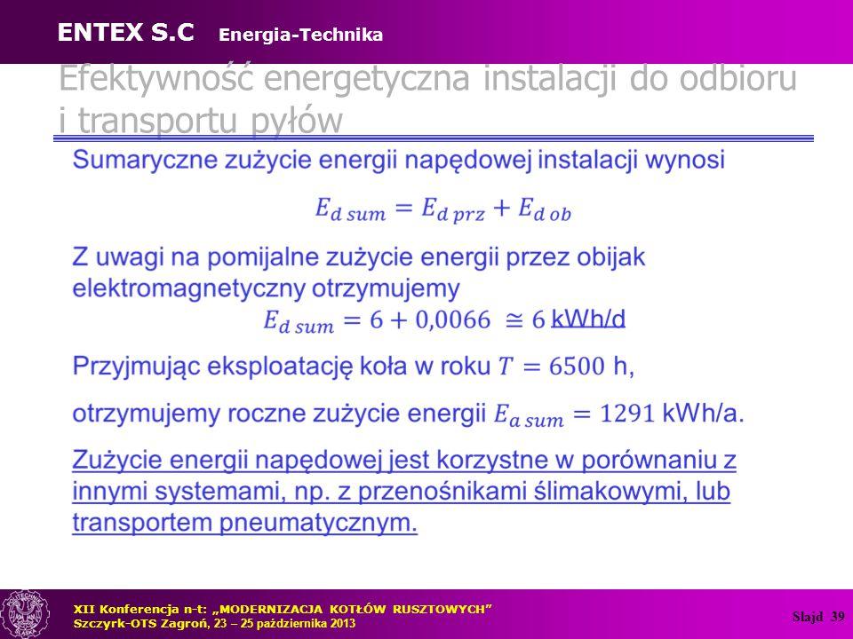 """Slajd 39 Efektywność energetyczna instalacji do odbioru i transportu pyłów XII Konferencja n-t: """"MODERNIZACJA KOTŁÓW RUSZTOWYCH"""" Szczyrk-OTS Zagroń, 2"""