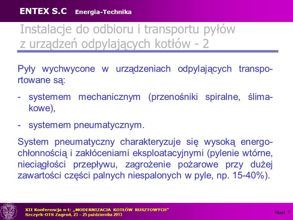 Slajd 5 Instalacje do odbioru i transportu pyłów z urządzeń odpylających kotłów - 2 Pyły wychwycone w urządzeniach odpylających transpo- rtowane są: -