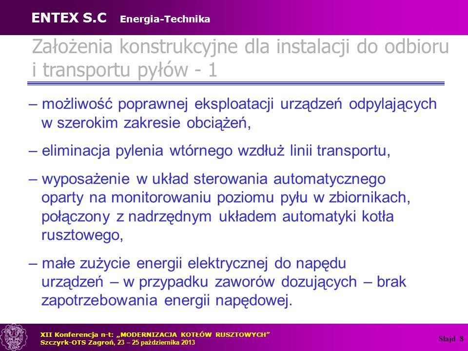Slajd 8 Założenia konstrukcyjne dla instalacji do odbioru i transportu pyłów - 1 – możliwość poprawnej eksploatacji urządzeń odpylających w szerokim z