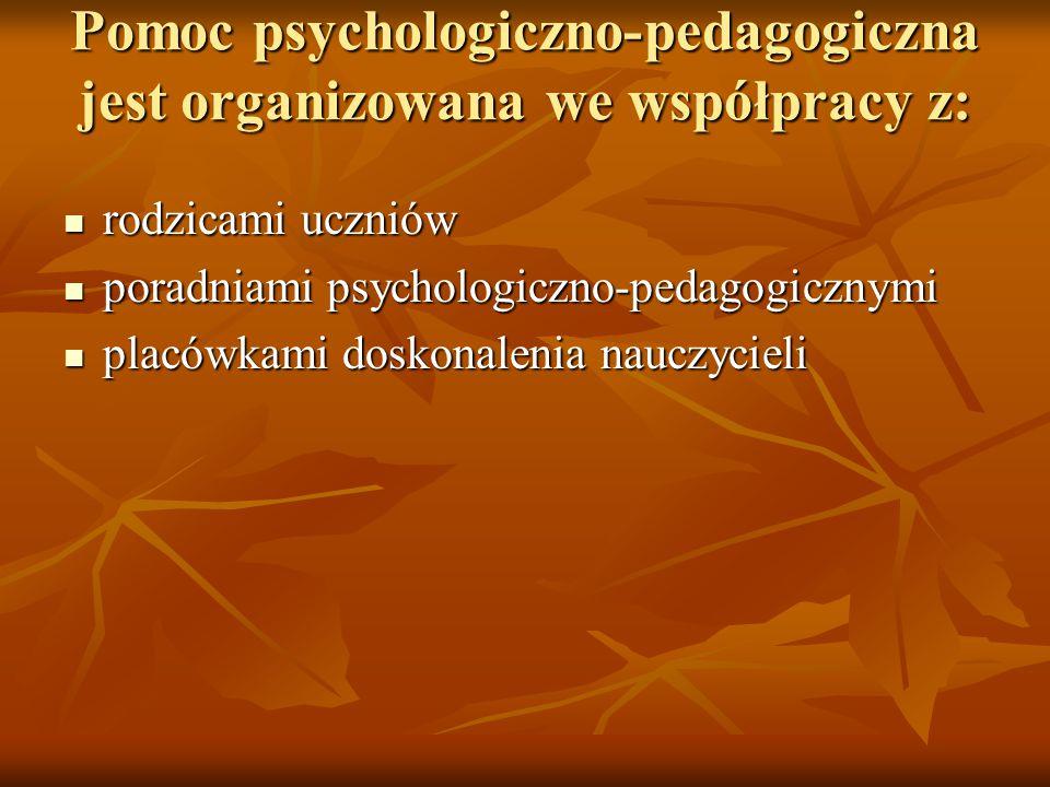 Pomoc psychologiczno-pedagogiczna jest organizowana we współpracy z: rodzicami uczniów rodzicami uczniów poradniami psychologiczno-pedagogicznymi pora