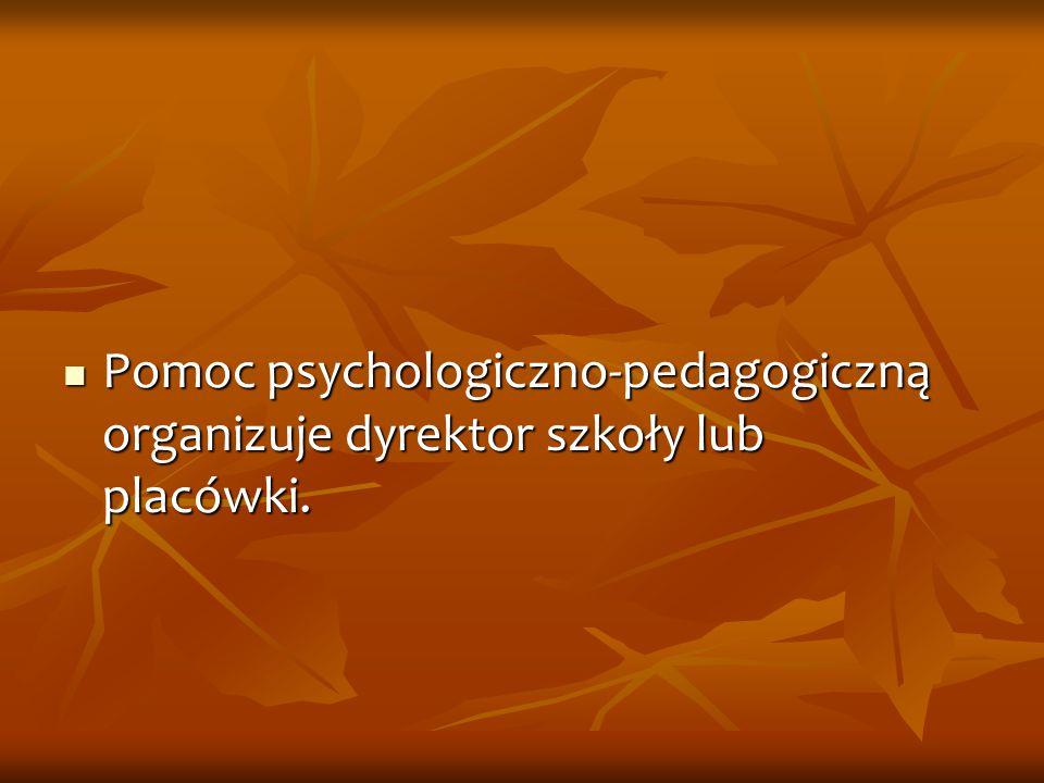 Pomoc psychologiczno-pedagogiczną organizuje dyrektor szkoły lub placówki. Pomoc psychologiczno-pedagogiczną organizuje dyrektor szkoły lub placówki.