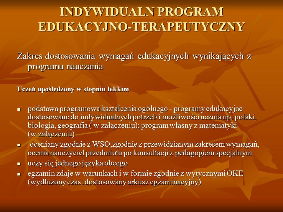 INDYWIDUALN PROGRAM EDUKACYJNO-TERAPEUTYCZNY Zakres dostosowania wymagań edukacyjnych wynikających z programu nauczania Uczeń upośledzony w stopniu le