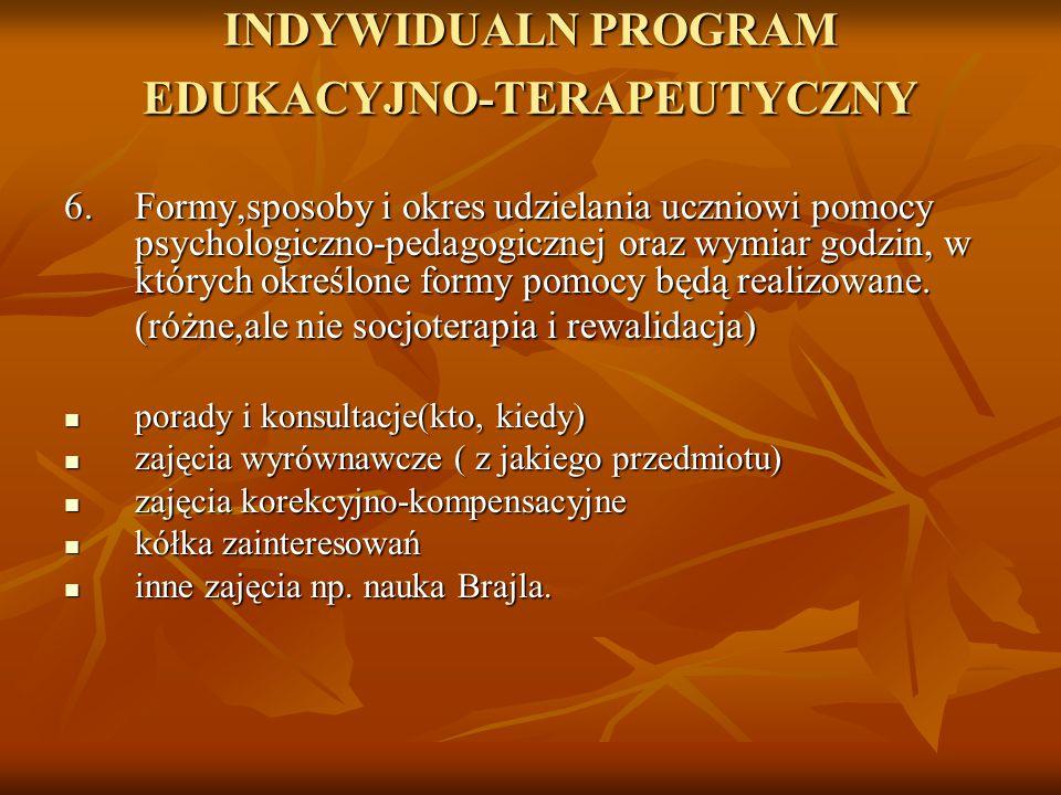INDYWIDUALN PROGRAM EDUKACYJNO-TERAPEUTYCZNY 6.Formy,sposoby i okres udzielania uczniowi pomocy psychologiczno-pedagogicznej oraz wymiar godzin, w któ