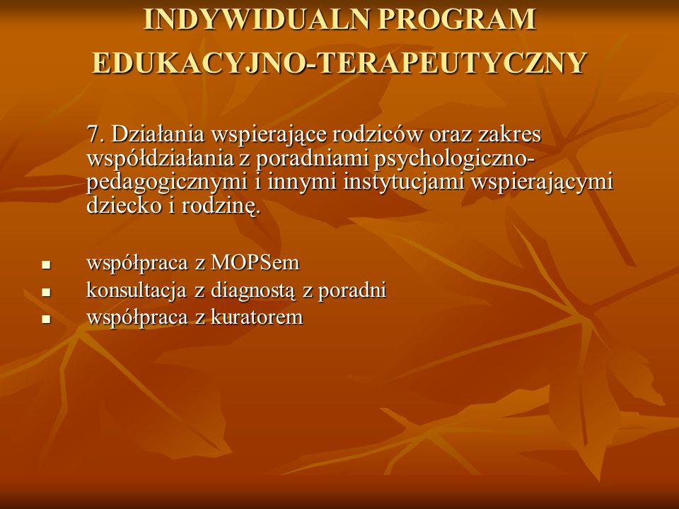 INDYWIDUALN PROGRAM EDUKACYJNO-TERAPEUTYCZNY 7. Działania wspierające rodziców oraz zakres współdziałania z poradniami psychologiczno- pedagogicznymi