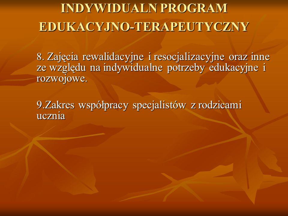 INDYWIDUALN PROGRAM EDUKACYJNO-TERAPEUTYCZNY 8. Zajęcia rewalidacyjne i resocjalizacyjne oraz inne ze względu na indywidualne potrzeby edukacyjne i ro