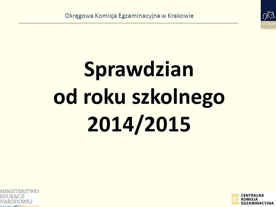 Okręgowa Komisja Egzaminacyjna w Krakowie Sprawdzian od roku szkolnego 2014/2015