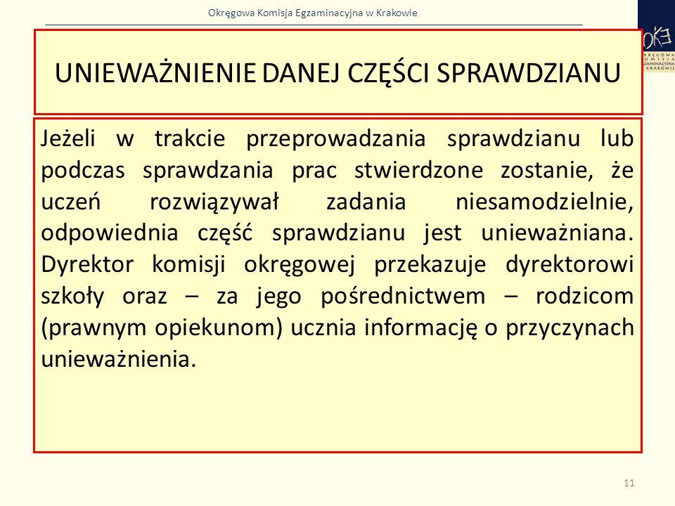 Okręgowa Komisja Egzaminacyjna w Krakowie UNIEWAŻNIENIE DANEJ CZĘŚCI SPRAWDZIANU Jeżeli w trakcie przeprowadzania sprawdzianu lub podczas sprawdzania