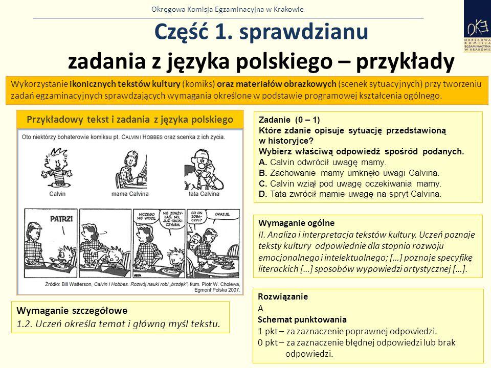 Okręgowa Komisja Egzaminacyjna w Krakowie Część 1. sprawdzianu zadania z języka polskiego – przykłady 19 Przykładowy tekst i zadania z języka polskieg