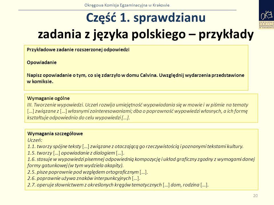 Okręgowa Komisja Egzaminacyjna w Krakowie Część 1. sprawdzianu zadania z języka polskiego – przykłady 20 Przykładowe zadanie rozszerzonej odpowiedzi O